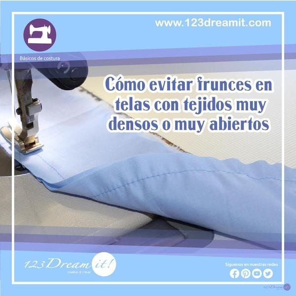 Cómo evitar frunces en telas con tejidos muy densos o muy abiertos.