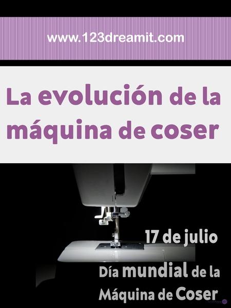 17 de julio día  mundial de la máquina de coser