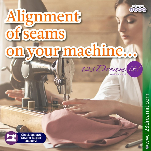 ALIGNMENT OF SEAMS ON YOUR MACHINE