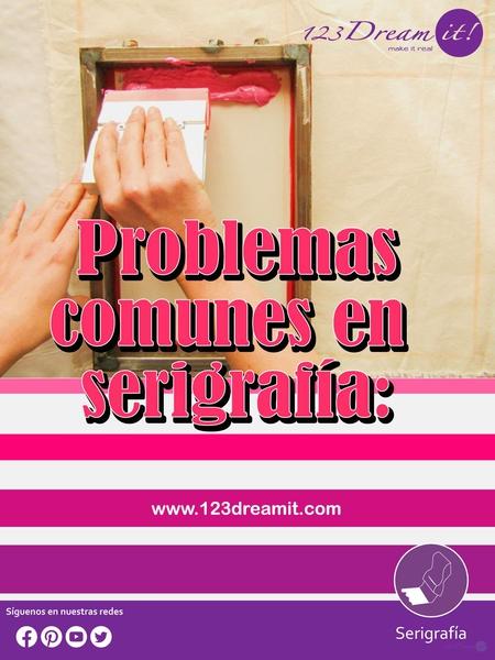 Problemas comunes en serigrafía